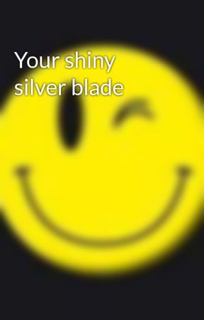 Your shiny silver blade by spreadyourwingsanfly