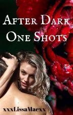 After Dark (One Shots) by xxLissaMaexx