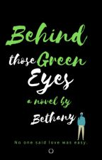 Behind Those Green Eyes by notintheoven