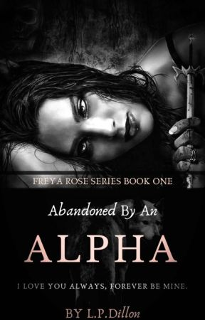 Abandoned By An Alpha (Rewritten/Edited) by LPDillon