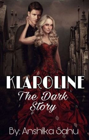 klaroline-the dark story (COMPLETED) by klarolinefan11