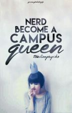 Nerd become a Campus Queen by tomlinxpsycho