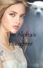 The Alpha's Daughter- The Elite Pack by KrazyKayla26