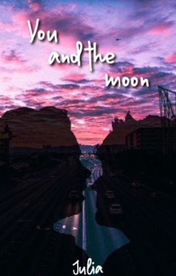 You and the Moon