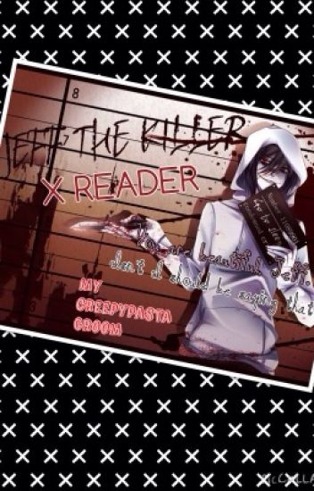 Jeff The Killer x Reader Book 2!: Creepypasta Groom [Complete & Not Edited]