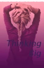 Thinking big by 25thaugust