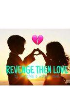 Revenge then Love by annoying_e