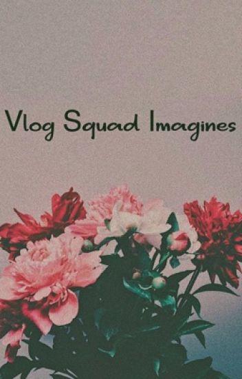 ❥ Vlog Squad Imagines ❥