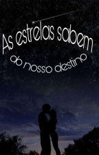 AS ESTRELAS SABEM DO NOSSO DESTINO.  by gotasdechuvas