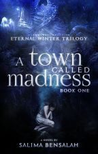 A Town Called Madness [Eternal Winter Trilogy #1] by blackrosedrop