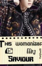 This Womanizer Is  My Saviour by Lady_Butler