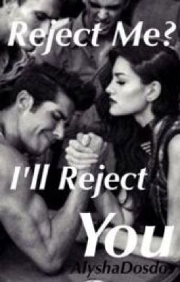 Reject me? I'll reject you
