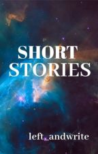 Short Stories by left_andwrite