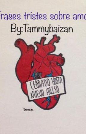 Frases tristes sobre amor  by TammyBaizan