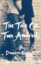 A Tale Of Two Androids by DinoNinjaReader101