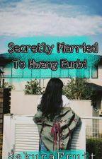 Secretly Married To Hwang Eunbi by SakuraFruit