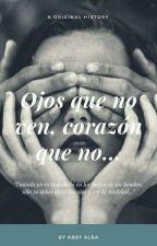 Ojos que no ven corazón que no..... by abbyalba2325