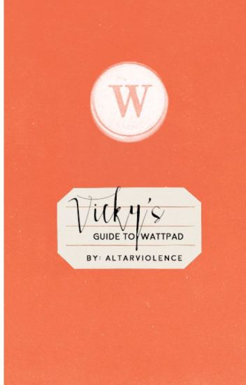 Vicky's Guide To Wattpad