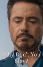 Why Don't You Stay? (Tony Stark x Reader) by MyNameIsC