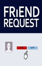 Friend Request [FANFIC] by dhangxxi