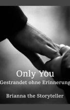 Only You - Gestrandet ohne Erinnerung by BriannaStoryteller