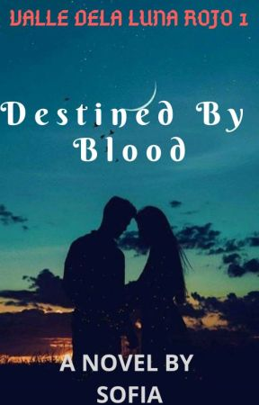 Valle dela Luna Rojo 1: Destined by Blood by sofia_jade6