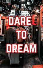 Dare To Dream by diekimchisyi
