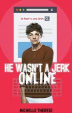 He Wasn't A Jerk Online (He Wasn't A Jerk #1) by onedirectiion_