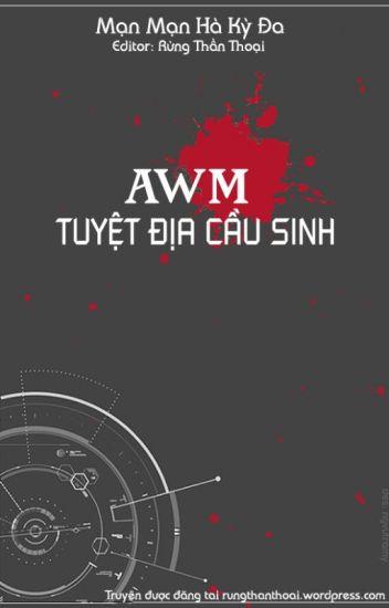 Đọc Truyện AWM [Tuyệt địa cầu sinh](Edit) - Truyen4U.Net