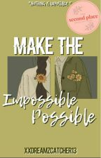 Make the Impossible Possible by XxDreamzCatcher13