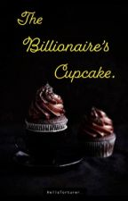 The Billionaire's Cupcake. {Book 1 in Billionaire's Bakery Series} by alinausman22