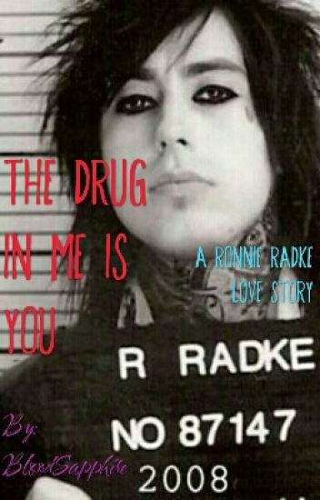 The Drug in Me is You (Ronnie Radke Love Story)