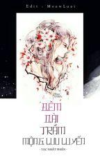 [EDIT] Đêm dài trầm, mộng lưu luyến - Tạc Nhất Phiến by meowluoi9x
