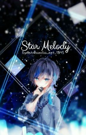 Star Melody {HIATUS+REWRITE} (BL - Reincarnation - Slow Updates) by stressedissweet_1663