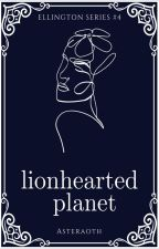 Lionhearted Planet (Ellington Series #4) by asteraoth