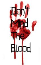 Don't Mind The Blood. by Lunithy