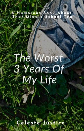 The Worst 3 Years Of My Life by Lilly_fleek123