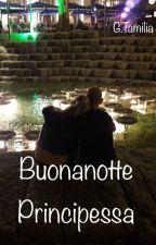 Buonanotte Principessa (6-The Lovers Series) by GaiaTami94