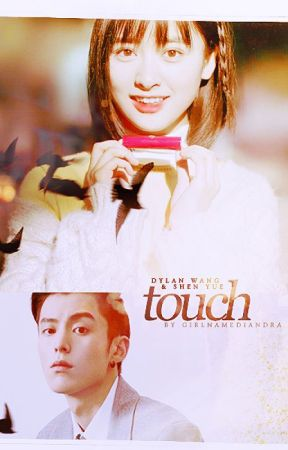 TOUCH - Dylan Wang & Shen Yue AU Story - soft and blue - Wattpad