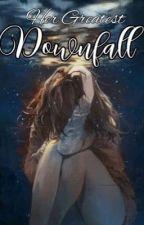 Her Greatest Downfall by Abakadazzzzz