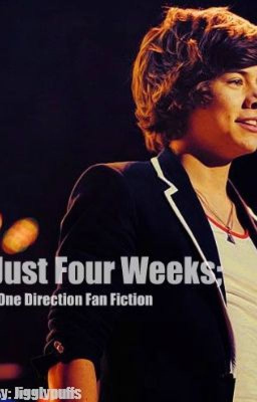 One Direction Fan Fiction: Just Four Weeks by JigglyPuffs