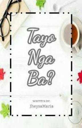 Tayo Nga Ba? by JheysaMaria