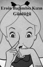 Eroin Bağımlısı Kızın Günlüğü by ABSANS