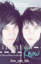I Don't Even Know (A desandnate fanfic) (Editing, probably shouldn't read yet) by live_yuh_life