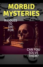 Morbid Mysteries - RIDDLES by QuillK