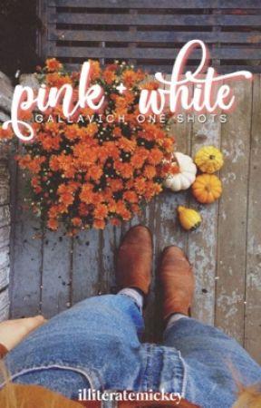 pink + white ➼  gallavich one shots by illiteratemickey