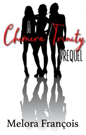 A Chimera Trinity Prequel by melorafrancois