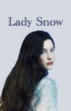 Lady Snow- a game of thrones fanfiction by katejames04
