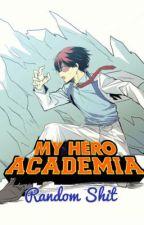 My Hero Academia: Random Shit  by BNHA_OBSESSED