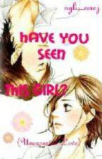 HAVE YOU SEEN THIS GIRL?: Unexpected Love by LaurelDj